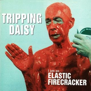 Tripping Daisy - I am an Elastic Firecracker